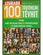 Legújabb 100 történelmi tévhit - Hahner Péter