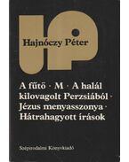 A fűtő; M; A halál kilovagolt Perzsiából; Jézus menyasszonya; Hátrahagyott írások - Hajnóczy Péter