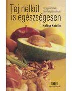 Tej nélkül is egészségesen - Halász Katalin