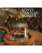 Könyv a magyar borról - Halász Zoltán