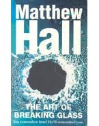 The Art of Breaking Glass - Hall, Matthew