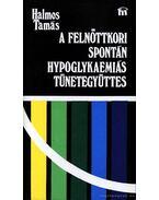 A felnőttkori spontán hypoglykaemiás tünetegyüttes - Halmos Tamás