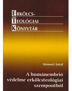 A  humánembrió védelme erkölcsteológiai szempontból - Hámori Antal