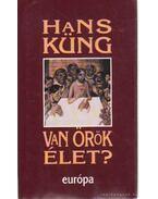 Van örök élet? - Hans Küng