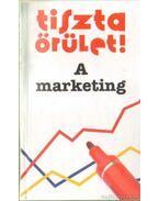 Tiszta őrület! A marketing - Harding, Graham, Walton, Paul