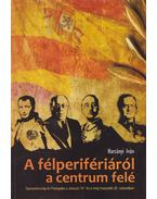 A félperifériáról a centrum felé - Harsányi Iván