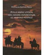 Atilla király utódai még mindig imádkoznak az Aranyló Naphoz - Hatagin Gotov Akim