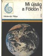 Mi újság a Földön? - Hédervári Péter