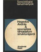 A szocialista társadalom struktúrájáról - Hegedűs András