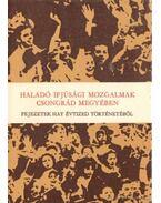 Haladó ifjúsági mozgalmak Csongrád megyében - Hegyi András (szerk.)
