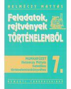Feladatok, rejtvények történelemből 7. - Munkafüzet - Helméczy Mátyás