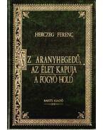 Az arany hegedű / Az élet kapuja / A fogyó hold - Herczeg Ferenc