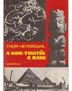 A Kon-Tikitől a Raig - Heyerdahl, Thor