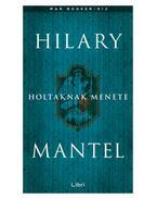 Holtaknak menete - Hilary Mantel