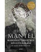 Margaret Thatcher meggyilkolása - és más történetek - Hilary Mantel