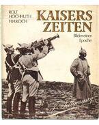 Kaisers Zeiten - Hochhuth, Rolf, Koch, H. H.