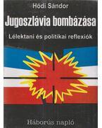Jugoszlávia bombázása - Hódi Sándor