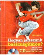 Hogyan játsszunk basszusgitáron? (CD-vel)