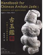 Handbook for Chinese Archaic Jade: evaluation and appreciation - Agnes S. Chan