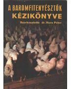 A baromfitenyésztők kézikönyve - Horn Péter