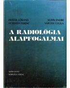 A radiológia alapfogalmai - Horváth Ferenc, Fráter Loránd, Kuhn Endre, Péter Mózes, Novák Károly, Forgács Sándor, Kis Éva