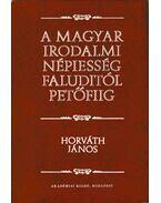 A magyar irodalmi népiesség Faluditól Petőfiig - Horváth János