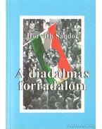 A diadalmas forradalom - Horváth Sándor