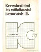 Kereskedelmi és vállalkozási ismeretek III. - Horváthné Herbert Mária, Stágel Imréné