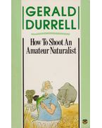 How To Shoot An Amateur Naturalist - Durell, Gerald