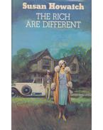 The Rich are Different - Howatch, Susan