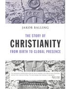 The Story of Christianity from Birth to Global Presence