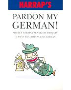 Pardon my German! - Pocket German Slang Dictionary – German-English/ English-German