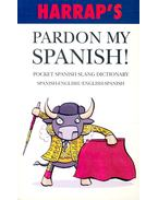 Pardon my Spanish! - Pocket Spanish Slang Dictionary – Spanish-English/ English-Spanish