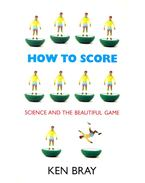 How to Score – Science and the Beautiful Game