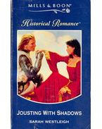 Jousting with Shadows