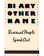 BI any Other Name – Bisexual People Speak Out