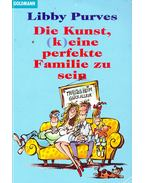 Die Kunst, (k)eine perfekte Familie zu sein (Titel des Originals: How not to be a Perfect Family)