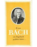 Wenn Bach ein Tagebuch geführt hätte,,,