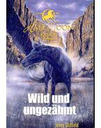Wild und ungezähmt