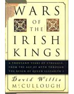 Wars of the Irish Kings - A Thousand Years of Struggle from the Age of Myth Through the Reign of Queen Elizabeth I.