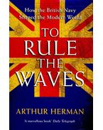 To Rule the Waves – How the British Navy Shaped the Modern World