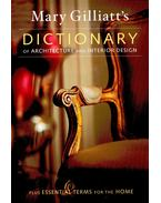 Mary Gilliatt's Dictionary of Architecture and Interior Design – Plus Essential Terms for the Home