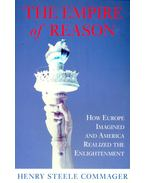 The Empire of Reason - How Europe Imagined and America Realized the Enlightment - Commager, Henry Steele