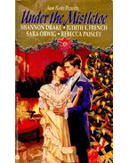 Under the Mistletoe - DRAKE, SHANNON – FRENCH, JUDITH E. - ORWIG, SARA – PAISLEY, REBECCA