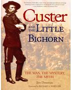 Custer and the Little Bighorn – The Man, the Mystery, the Myth