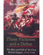 Three Victories and a Defeat - The Rise and Fall of the First British Empire, 1714-1783