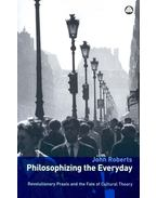 Philosophizing the Everyday – Revolutionary Praxis and the Fate of Cultural Theory