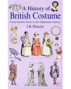 A History of British Costume – From Ancient Times to the Eighteenth Century