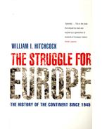 The Struggle for Europe – The History of the Continent Since 1945