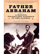 Father Abraham – Lincoln's Relentless Struggle to End Slavery